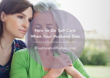 How to Do Self-Care When Your Husband Dies